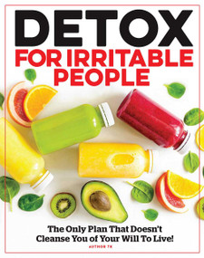 Detox for Irritable People (The Only Plan That Doesn't Cleanse You of Your Will To Live!) by Michelle Stacey, 9781951274948