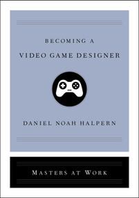 Becoming a Video Game Designer by Daniel Noah Halpern, 9781982137939