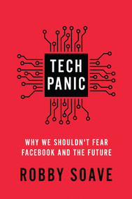 Tech Panic (Why We Shouldn't Fear Facebook and the Future) by Robby Soave, 9781982159597