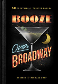 Booze Over Broadway (50 Cocktails for Theater Lovers) by Tiller Press, Michael Goff, 9781982160005