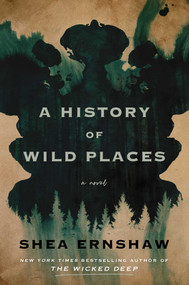 A History of Wild Places (A Novel) by Shea Ernshaw, 9781982164805