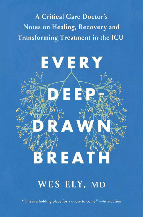 Every Deep-Drawn Breath (A Critical Care Doctor on Healing, Recovery, and Transforming Medicine in the ICU) by Wes Ely, 9781982171148