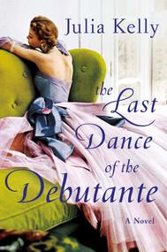 The Last Dance of the Debutante by Julia Kelly, 9781982171636