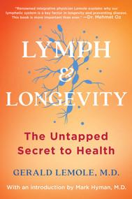 Lymph & Longevity (The Untapped Secret to Health) by Gerald Lemole, Mark Hyman, 9781982180256