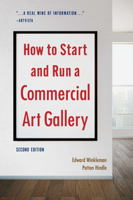 How to Start and Run a Commercial Art Gallery (Second Edition) by Edward Winkleman, Patton Hindle, 9781621536567