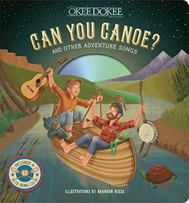 Can You Canoe? And Other Adventure Songs by The Okee Dokee Brothers, Brandon Reese, 9781454918035