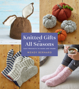 Knitted Gifts for All Seasons (Easy Projects to Make and Share) by Wendy Bernard, 9781419746246