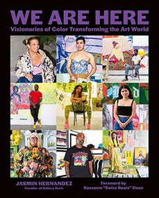 We Are Here (Visionaries of Color Transforming the Art World) by Jasmin Hernandez, Swizz Beatz, Sunny Leerasanthanah, Jasmine Durhal, 9781419747595