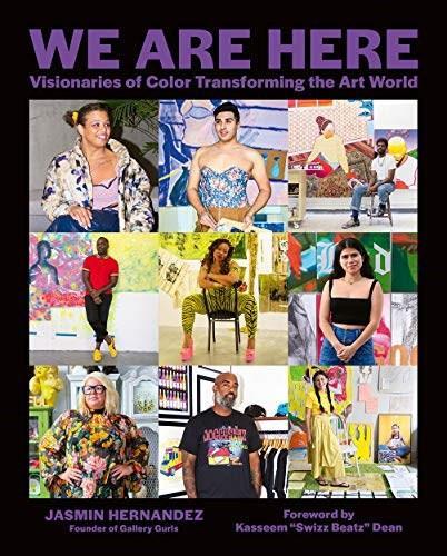 We Are Here (Visionaries of Color Transforming the Art World) by Jasmin Hernandez, Swizz Beatz, Sunny Leerasanthanah, Jasmine Durhal, 9781419747595