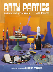 Arty Parties (An Entertaining Cookbook by the Creator of Salad for President) by Julia Sherman, 9781419747854
