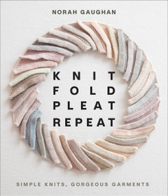 Knit Fold Pleat Repeat (Simple Knits, Gorgeous Garments) by Norah Gaughan, 9781419749681