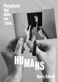 HUMANS (Photographs That Make You Think) by Henry Carroll, 9781419751455