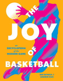 The Joy of Basketball (An Encyclopedia of the Modern Game) by Ben Detrick, Andrew Kuo, 9781419754821