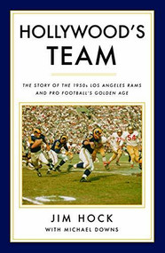 Hollywood's Team (The Story of the 1950s Los Angeles Rams and Pro Football's Golden Age) - 9781644280928 by Jim Hock, Michael Downs, 9781644280928