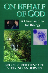On Behalf of God (A Christian Ethic for Biology) by Bruce R. Reichenbach, V. Elving Anderson, 9780802807274