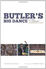 Butler's Big Dance (The Team, the Tournament, and Basketball Fever) by Susan S. Neville, Bobby Fong, 9780253223128
