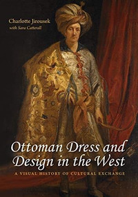 Ottoman Dress and Design in the West (A Visual History of Cultural Exchange) by Charlotte Jirousek, 9780253042163