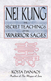 Nei Kung (The Secret Teachings of the Warrior Sages) by Kosta Danaos, 9780892819072
