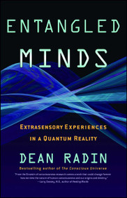 Entangled Minds (Extrasensory Experiences in a Quantum Reality) by Dean Radin, 9781416516774
