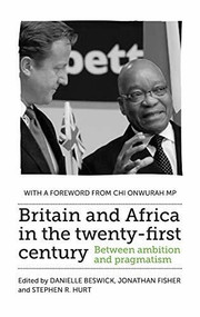 Britain and Africa in the twenty-first century (Between ambition and pragmatism) by Danielle Beswick, Jonathan Fisher, Stephen R. Hurt, 9781526134134