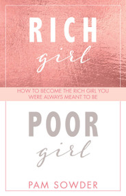 Rich Girl Poor Girl (How to become the Rich Girl you were always meant to be) - 9781954437067 by Pam Sowder, 9781954437067
