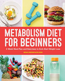 Metabolism Diet for Beginners (2-Week Meal Plan and Exercises to Kick-Start Weight Loss) by Megan Johnson McCullough, 9781648766190