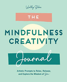 The Mindfulness Journal (Creative Prompts to Relax, Release, and Explore the Wisdom of You) by Worthy Stokes, 9781647399283