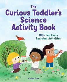 The Toddler's Science Activity Book (100+ Fun Early Learning Activities for Curious Kids) by Kailan Carr, 9781648766435