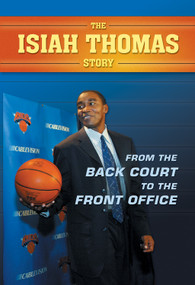 The Isiah Thomas Story (From the Back Court to the Front Office) by Paul Challen, 9781550226621