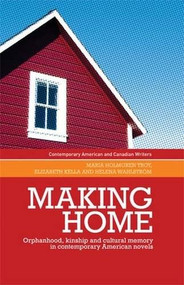 Making home (Orphanhood, kinship and cultural memory in contemporary American novels) - 9781526156075 by Sharon Monteith, Maria Holmgren Troy, Nahem Yousaf, Elizabeth Kella, Helena Wahlstrom, Maria Holmgren Troy, 9781526156075