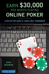 Earn $30,000 Per Month Playing Online Poker (A Step-By-Step Guide to Single Table Tournaments) by Ryan Wiseman, 9781550227888