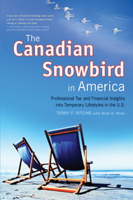 The Canadian Snowbird in America (Professional Tax and Financial Insights into Temporary Lifestyles in the U.S.) by Terry F. Wruk, Brian D. Wruk, 9781550228045