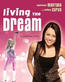 Living the Dream (Hannah Montana and Miley Cyrus: The Unofficial Story) by Susan Janic, 9781550228489