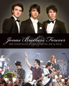 Jonas Brothers Forever (The Unofficial Story of Kevin, Joe and Nick) by Susan Janic, 9781550228519