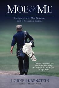 Moe & Me (Encounters with Moe Norman, Golf's Mysterious Genius) by Lorne Rubenstein, 9781770410534