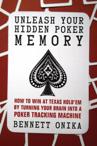 Unleash Your Hidden Poker Memory (How to Win at Texas Hold'Em by Turning your Brain into a Poker Tracking Machine) by Bennett Onika, 9781770410725
