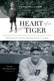 Heart of a Tiger (Growing up with My Grandfather, Ty Cobb) by Herschel Cobb, 9781770411302