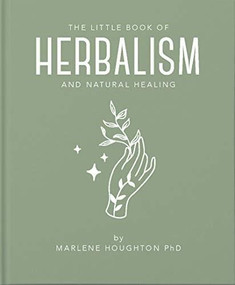 The Little Book of Herbalism and Natural Healing (Miniature Edition) by Marlene Houghton, 9781911610892