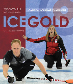 Ice Gold (Canada's Curling Champions) by Ted Wyman, 9781770412477