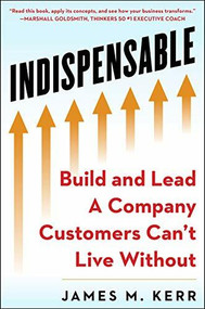 INDISPENSABLE (Build and Lead A Company Customers Can't Live Without) by James M. Kerr, 9781630061838