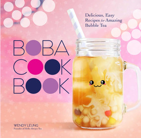 The Boba Cookbook (Delicious, Easy Recipes for Amazing Bubble Tea) by Wendy Leung, 9781454941705