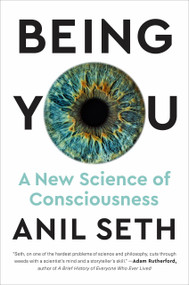 Being You (A New Science of Consciousness) by Anil Seth, 9781524742874