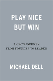 Play Nice but Win (A CEO's Journey from Founder to Leader) by Michael Dell, James Kaplan, 9780593087749