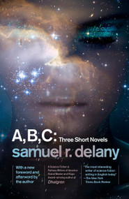 A, B, C: Three Short Novels (The Jewels of Aptor, The Ballad of Beta-2, They Fly at Ciron) by Samuel R. Delany, 9781101911426