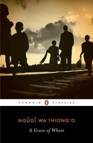 A Grain of Wheat by Ngugi wa Thiong'o, Abdulrazak Gurnah, Chinua Achebe, 9780143106760