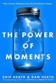 The Power of Moments (Why Certain Experiences Have Extraordinary Impact) by Chip Heath, Dan Heath, 9781501147760