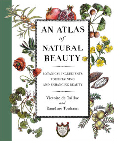 An Atlas of Natural Beauty (Botanical Ingredients for Retaining and Enhancing Beauty) by Victoire de Taillac, Ramdane Touhami, 9781501197352
