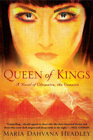 Queen of Kings (A Novel of Cleopatra, the Vampire) by Maria Dahvana Headley, 9780451235251