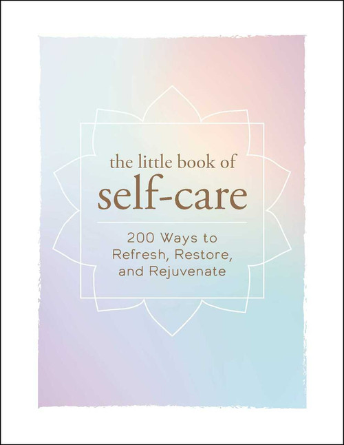 The Little Book of Self-Care (200 Ways to Refresh, Restore, and Rejuvenate) (Miniature Edition) by Adams Media, 9781507204917