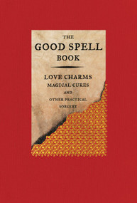 The Good Spell Book (Love Charms, Magical Cures, and Other Practical Sorcery) - 9780316297141 by Gillian Kemp, 9780316297141